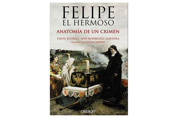 """EMPÁPATE DE HISTORIA CON """"FELIPE EL HERMOSO: ANATOMÍA DE UN CRIMEN ..."""